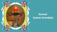 RENEWAL SUMMER SERENDIPITY